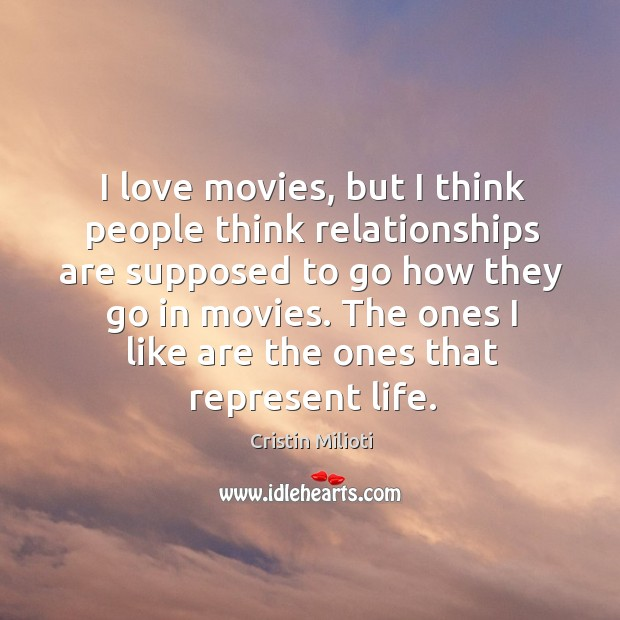 I love movies, but I think people think relationships are supposed to Image