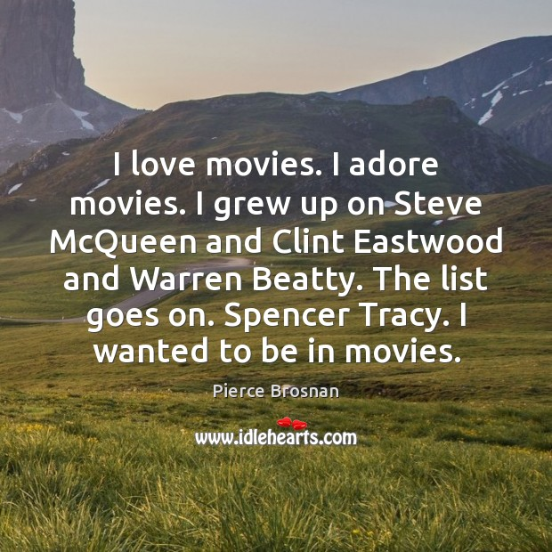 I love movies. I adore movies. I grew up on Steve McQueen Movies Quotes Image