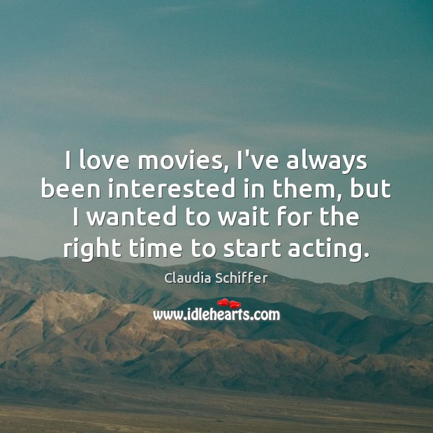 I love movies, I've always been interested in them, but I wanted Claudia Schiffer Picture Quote