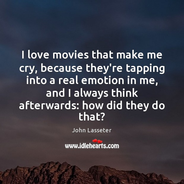 I love movies that make me cry, because they're tapping into a Emotion Quotes Image