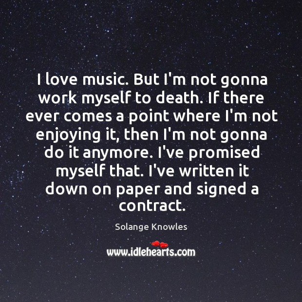 I love music. But I'm not gonna work myself to death. If Image