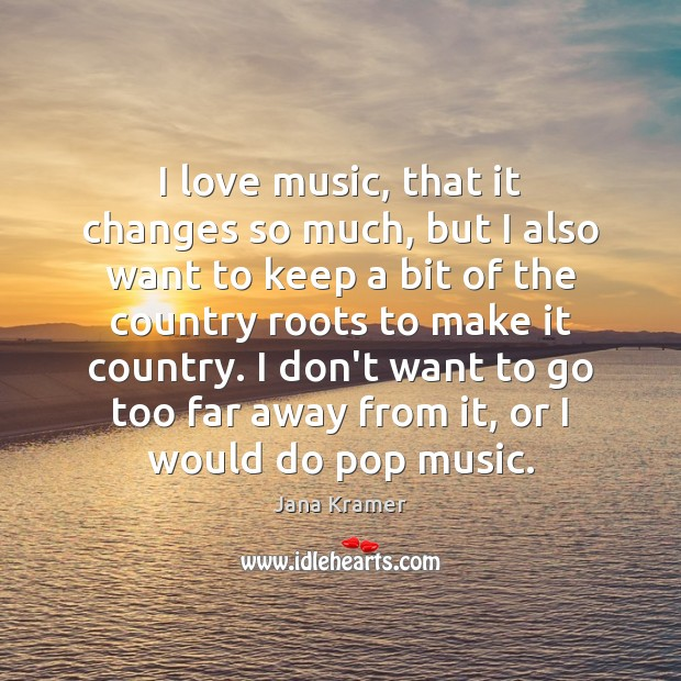 I love music, that it changes so much, but I also want Image
