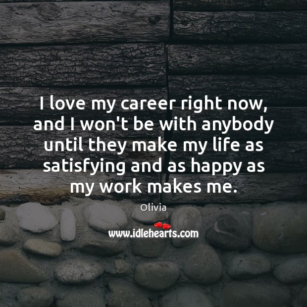 I love my career right now, and I won't be with anybody Image