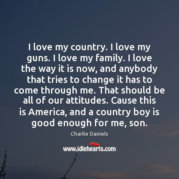 I love my country. I love my guns. I love my family. Image