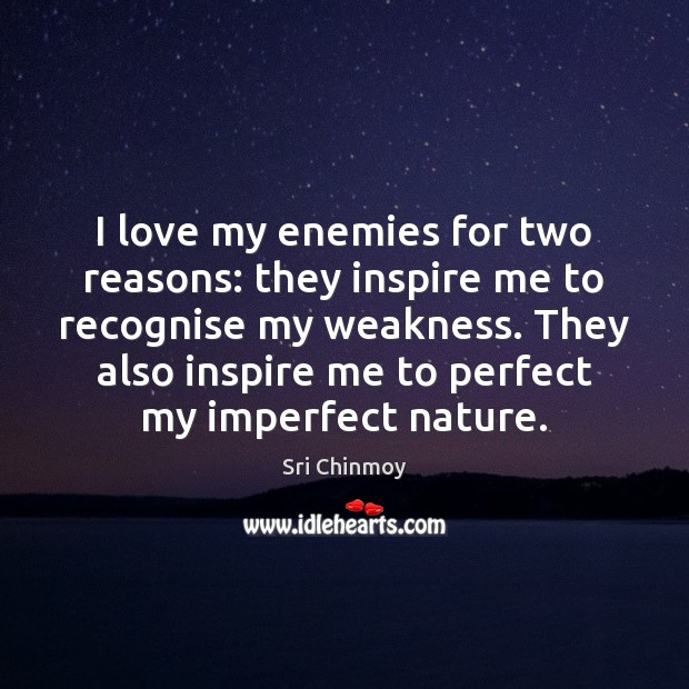 I love my enemies for two reasons: they inspire me to recognise Sri Chinmoy Picture Quote