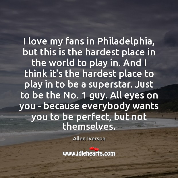 I love my fans in Philadelphia, but this is the hardest place Image
