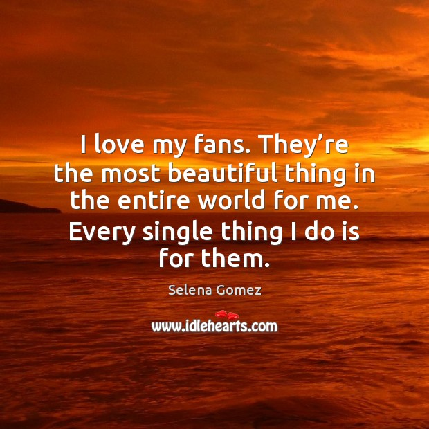Image, I love my fans. They're the most beautiful thing in the