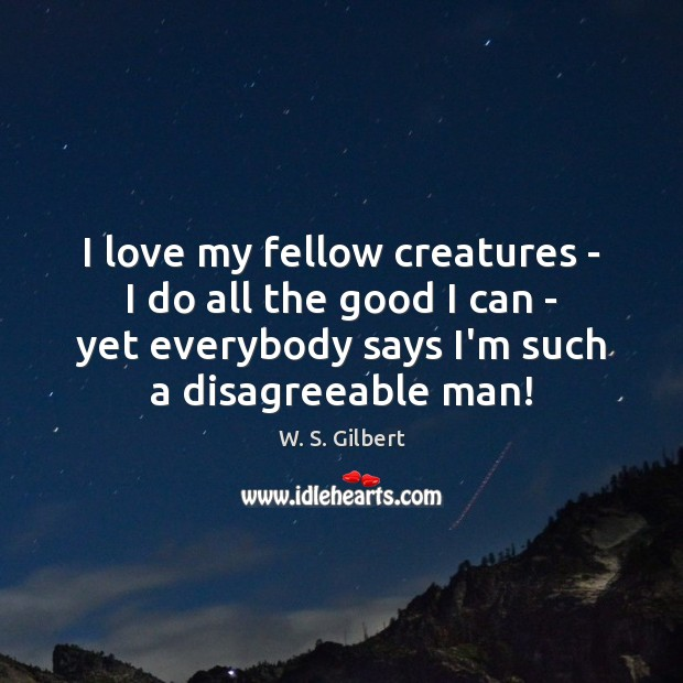 Image, I love my fellow creatures – I do all the good I