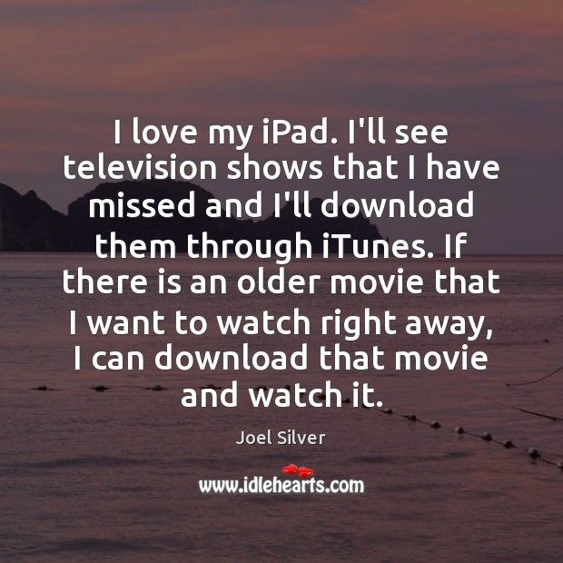 I love my iPad. I'll see television shows that I have missed Image