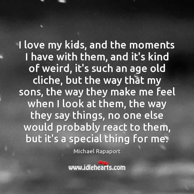 I love my kids, and the moments I have with them, and Image
