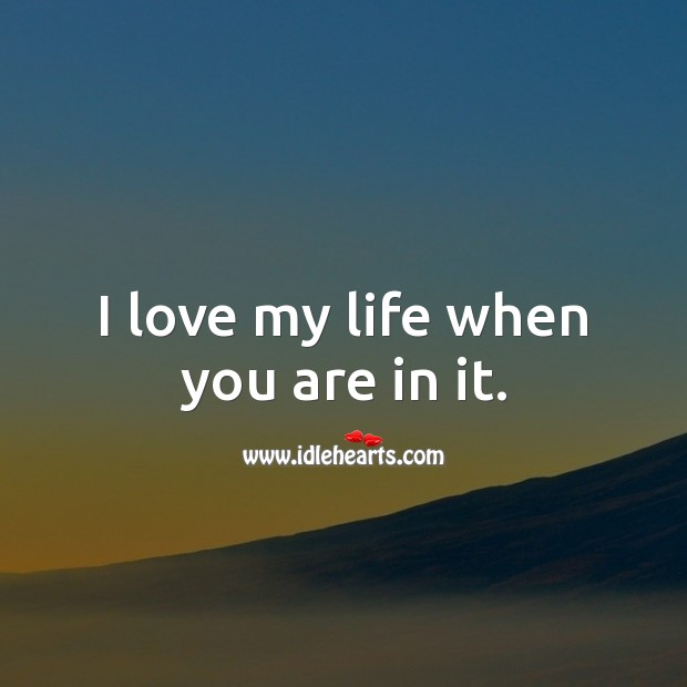 Image, I love my life when you are in it.