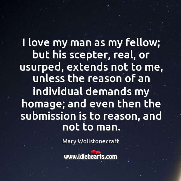 I love my man as my fellow; but his scepter, real, or usurped Image