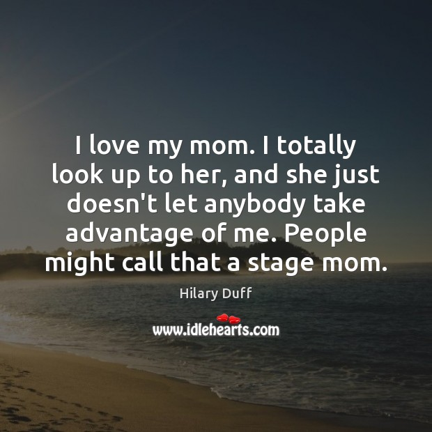 I love my mom. I totally look up to her, and she Image