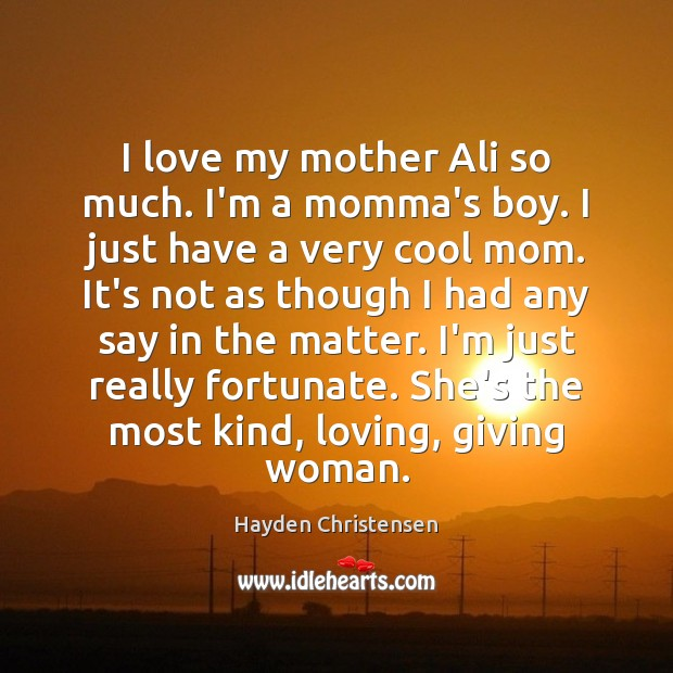 Image, I love my mother Ali so much. I'm a momma's boy. I