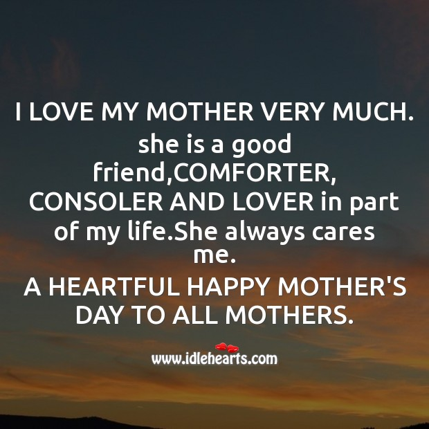 I love my mother very much. Mother's Day Quotes Image
