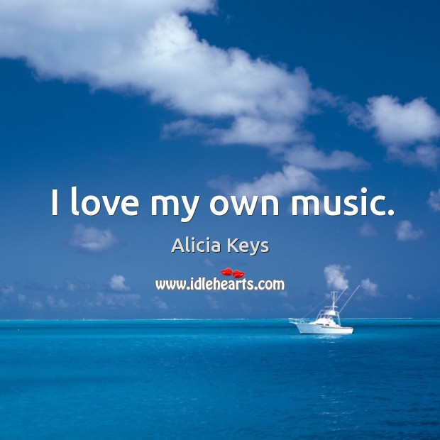 I love my own music. Image