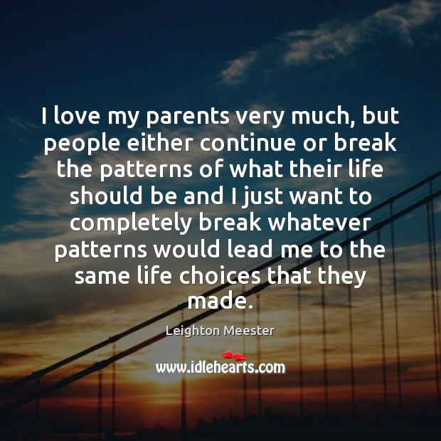I love my parents very much, but people either continue or break Leighton Meester Picture Quote