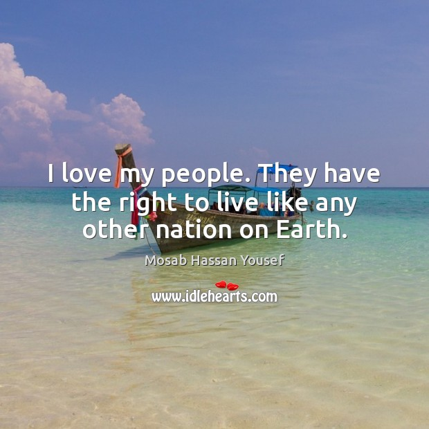 I love my people. They have the right to live like any other nation on Earth. Image