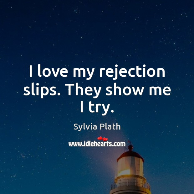 Image, I love my rejection slips. They show me I try.