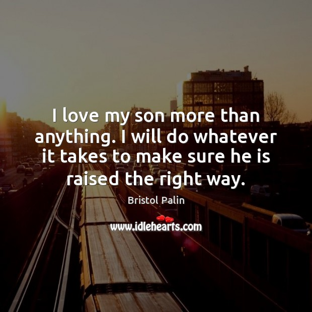 I love my son more than anything. I will do whatever it Image