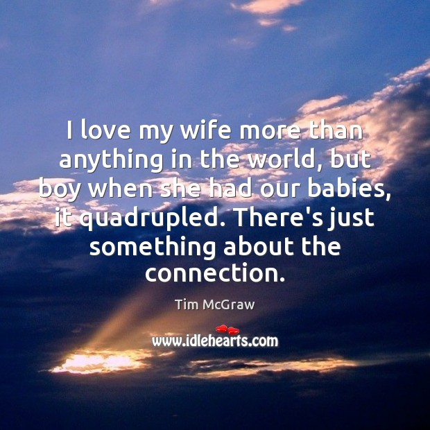 I love my wife more than anything in the world, but boy Tim McGraw Picture Quote