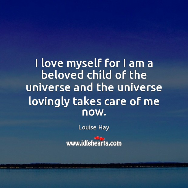 I love myself for I am a beloved child of the universe Louise Hay Picture Quote