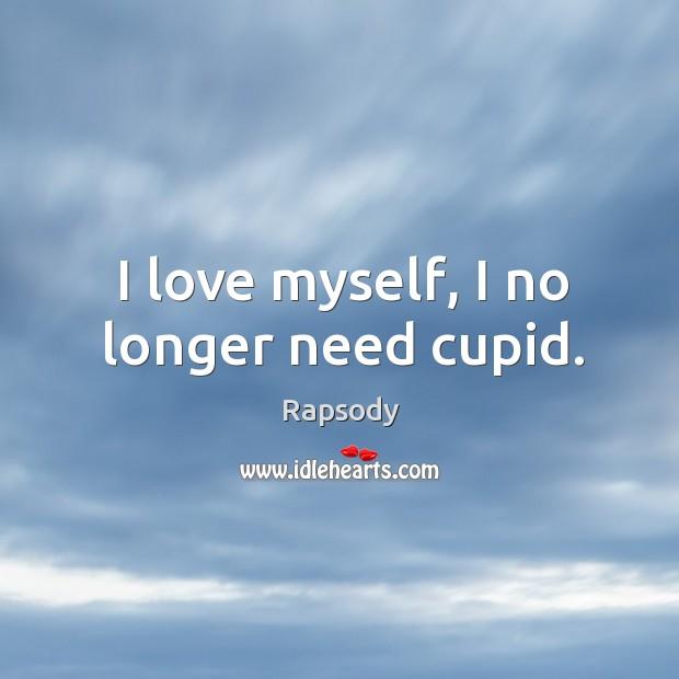 I love myself, I no longer need cupid. Image