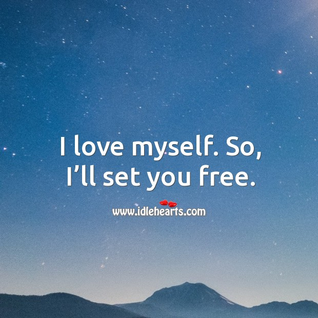 Image about I love myself. So, I'll set you free.
