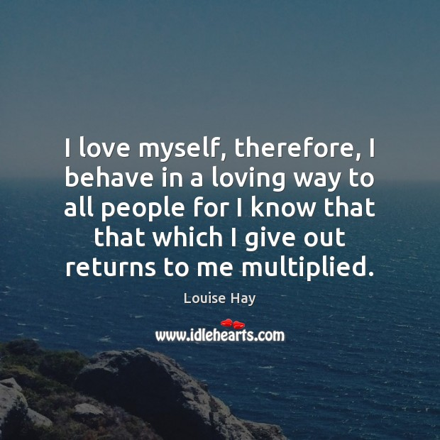 I love myself, therefore, I behave in a loving way to all Image