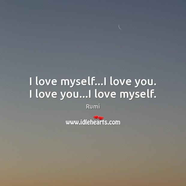 I love myself…I love you. I love you…I love myself. Image