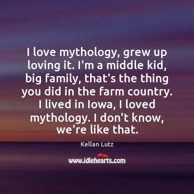 I love mythology, grew up loving it. I'm a middle kid, big Farm Quotes Image