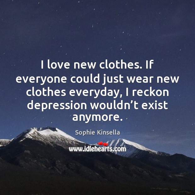 I love new clothes. If everyone could just wear new clothes everyday, Image