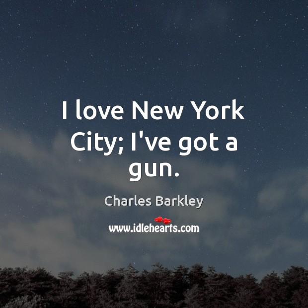 Image, I love New York City; I've got a gun.