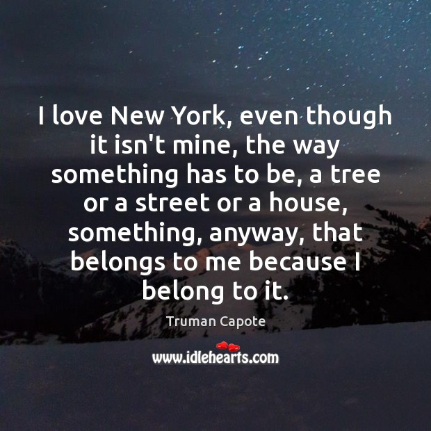 I love New York, even though it isn't mine, the way something Truman Capote Picture Quote