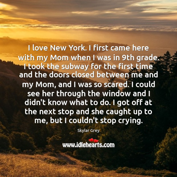 I love New York. I first came here with my Mom when Image