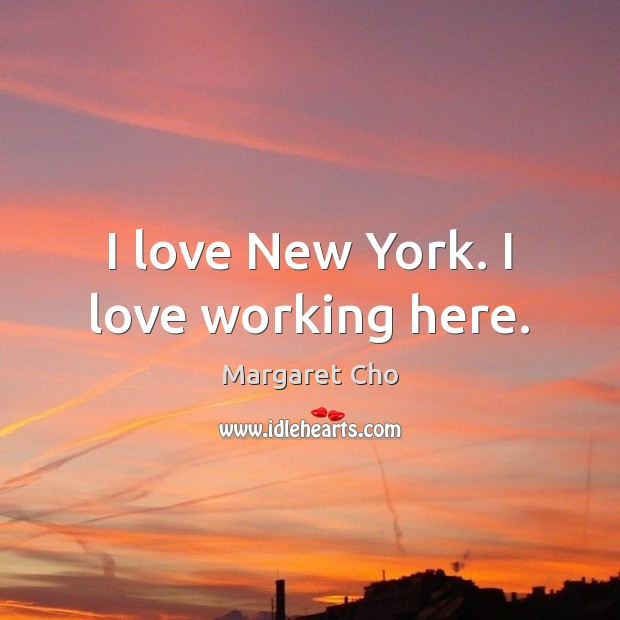 I love New York. I love working here. Image