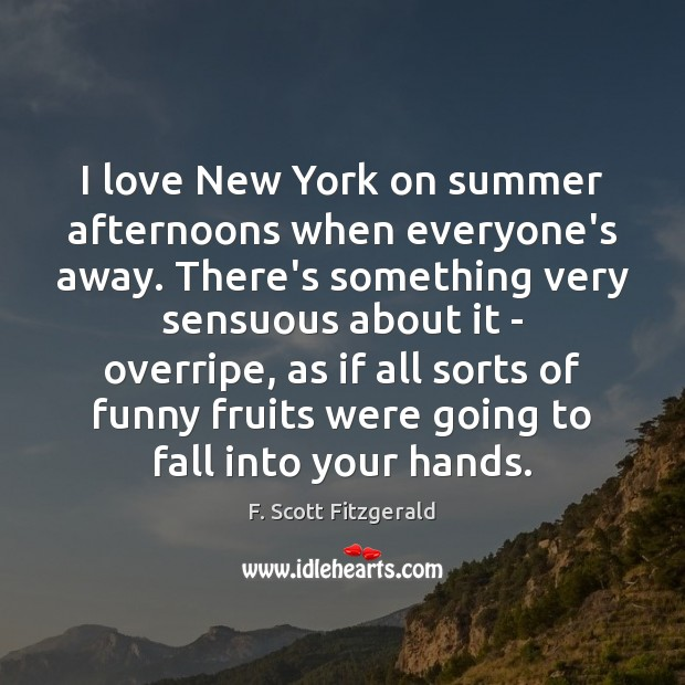 Image, I love New York on summer afternoons when everyone's away. There's something