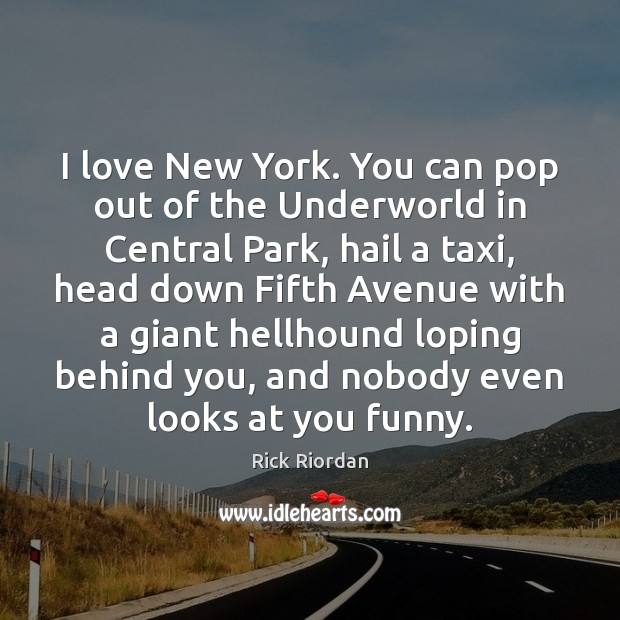 I love New York. You can pop out of the Underworld in Rick Riordan Picture Quote