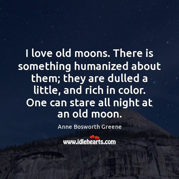 Image, I love old moons. There is something humanized about them; they are