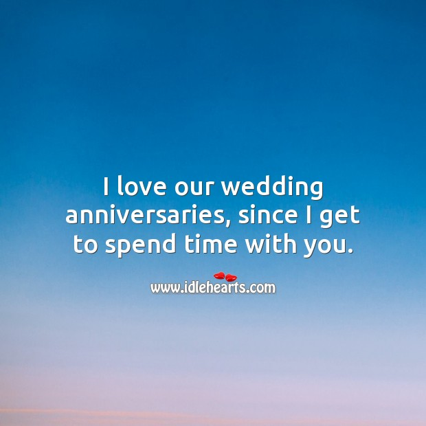 I love our wedding anniversaries, since I get to spend time with you. Wedding Anniversary Messages for Husband Image