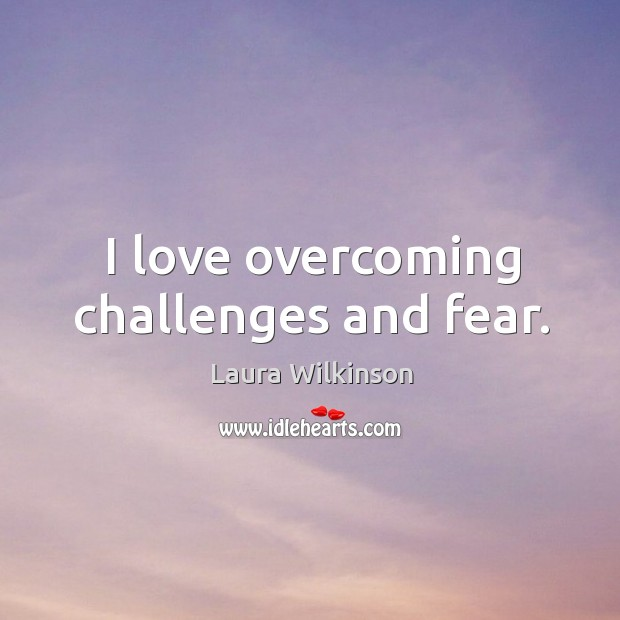 I love overcoming challenges and fear. Image
