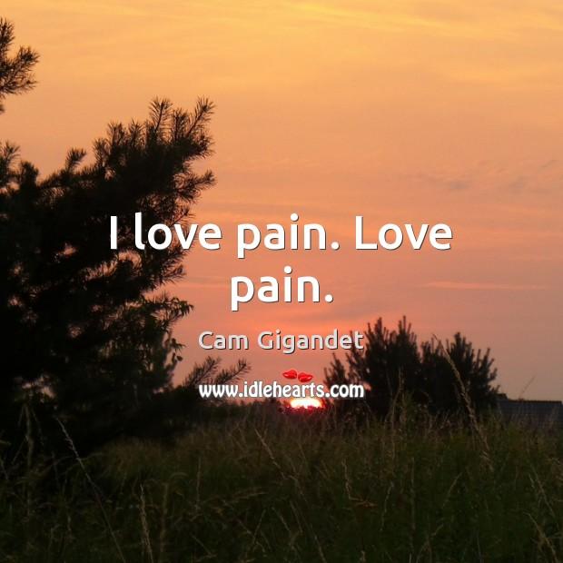 Image, I love pain. Love pain.