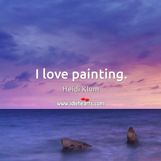 I love painting. Image