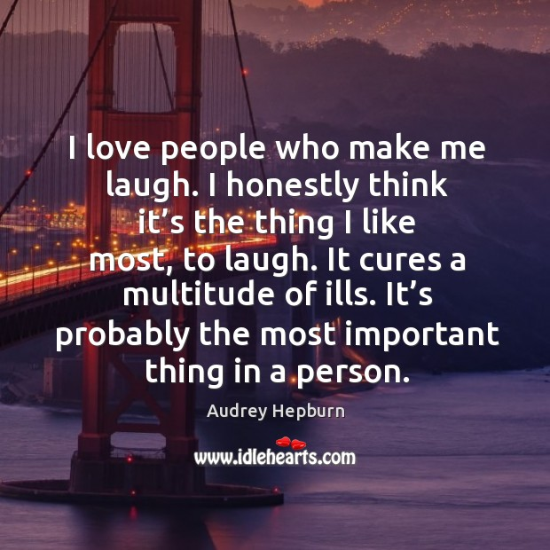 Image, I love people who make me laugh. I honestly think it's the thing I like most