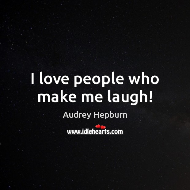 I love people who make me laugh! Audrey Hepburn Picture Quote