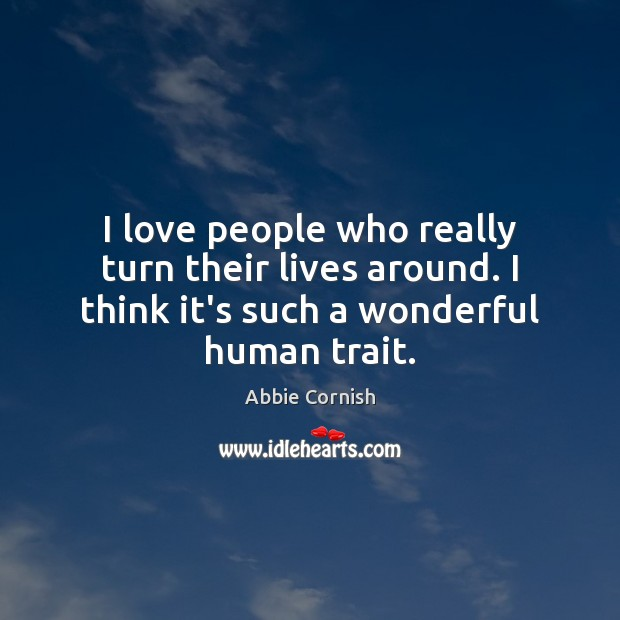 I love people who really turn their lives around. I think it's Image
