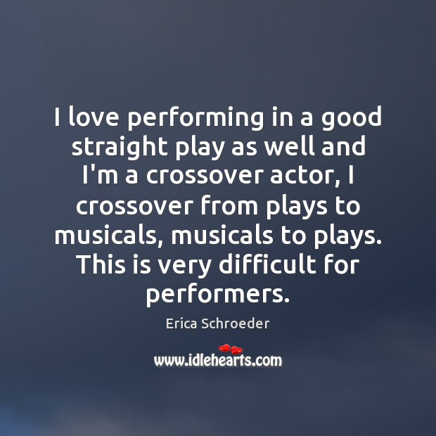 I love performing in a good straight play as well and I'm Image
