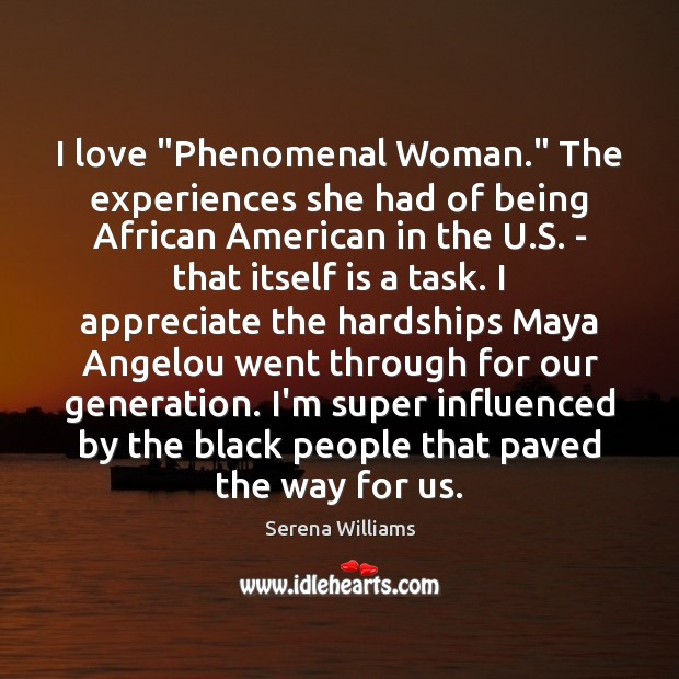 """I love """"Phenomenal Woman."""" The experiences she had of being African American Serena Williams Picture Quote"""