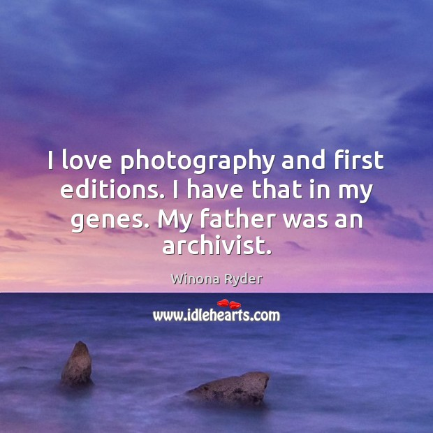 Image, I love photography and first editions. I have that in my genes.