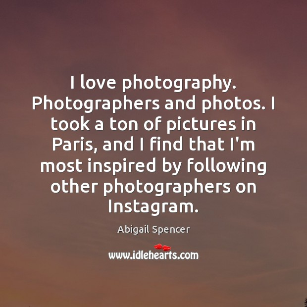 Image, I love photography. Photographers and photos. I took a ton of pictures